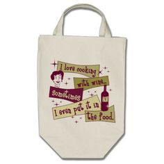 Cooking With Wine Bag  Click on photo to purchase. Check out all current coupon offers and save! http://www.zazzle.com/coupons?rf=238785193994622463&tc=pin
