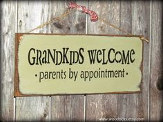 Wooden Sign, Grandkids Welcome Parents by appointment, Gift for the parents, grandparent gift, Nana and Papa sign by Woodticks on Etsy https://www.etsy.com/listing/89909316/wooden-sign-grandkids-welcome-parents-by