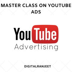 Advertising, Ads, Master Class, Digital Marketing, Website, Youtube, Youtubers, Youtube Movies