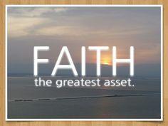 Faith , the greatest asset