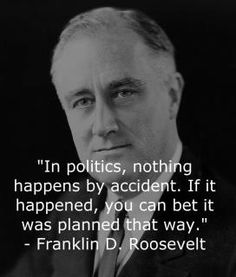 """In politics, nothing happens by accident. If it happened, you can bet it was planned that way. roosevelt _ The hate campaign against President Obama was promoted by big money. Political Quotes, Political Views, Political Science, Barack Obama, Great Quotes, Me Quotes, Inspirational Quotes, American Presidents, Trump"