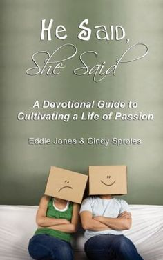 He Said, She Said by by Cindy Sproles and Eddie Jones. Do you sense something vital #missing from you #relationship with your #spouse, #children and #God? Are you easily distracted by the busyness of #life and left feeling drained, #bored, and discouraged? Do you sense you were meant to enjoy the richness of life, but spend your days feasting on crumbs?