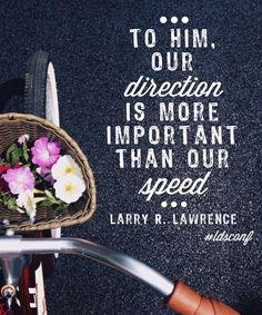 Wow, puts your faith-walk in perspective - changing your life doesn't need to be overwhelming just keep moving in the right direction. ❝To Him our direction is more important than our speed. Mormon Quotes, Lds Quotes, Uplifting Quotes, Quotable Quotes, Inspirational Quotes, Gospel Quotes, Uplifting Thoughts, Prophet Quotes, Lds Memes