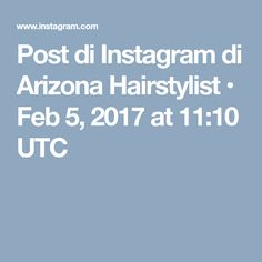 Post di Instagram di Arizona Hairstylist • Feb 5, 2017 at 11:10 UTC