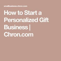 How to Start a Personalized Gift Business | Chron.com
