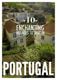 10 Enchanting Villages To Visit In Portugal - Hand Luggage Only - Travel, Food & Home Blog