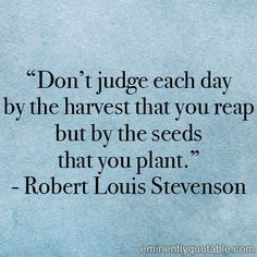 Don't Judge Each Day By The Harvest You Reap ►►  http://www.eminentlyquotable.com/dont-judge-each-day-by-the-harvest-you-reap/?i=p