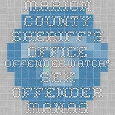 Marion County Sheriff's Office OffenderWatch® sex offender management, mapping and email alert program