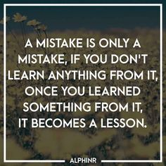 A mistake is only a mistake, if you don't learn anythin at Alphinr Instagram Story, Mistakes, How To Become, Learning, Quotes, Quotations, Qoutes, Study, Quote