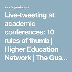 Live-tweeting at academic conferences: 10 rules of thumb | Higher Education Network | The Guardian