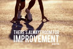 """There's always room for improvement."""