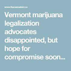 Vermont marijuana legalization advocates disappointed, but hope for compromise soon after governor veto