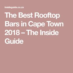 The Best Rooftop Bars in Cape Town 2018 – The Inside Guide