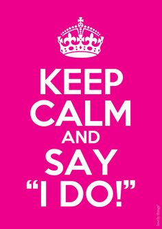 Keep calm and say I do quote keep calm marriage keep calm quotes i do Keep Calm Posters, Keep Calm Quotes, Keep Calm Shirts, Love Quotes For Wedding, Words Quotes, Sayings, Music Quotes, Facebook Image, Here Comes The Bride
