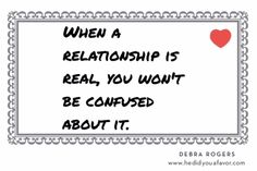When a #relationship is real, you won't be confused about it. #love #dating #Friday #hedidyouafavor #debrarogers