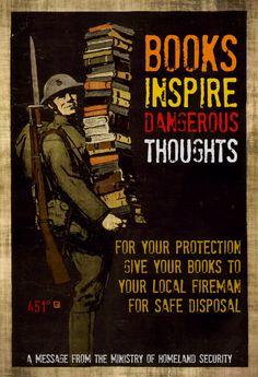 Beware of books.  Farenheit 451. Ray Bradbury.