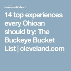 14 top experiences every Ohioan should try: The Buckeye Bucket List | cleveland.com