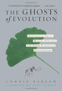 The Ghosts Of Evolution Nonsensical Fruit, Missing Partners, And Other Ecological Anachronisms by Connie Barlow. $14.55. 306 pages. Publisher: Basic Books (March 21, 2002)