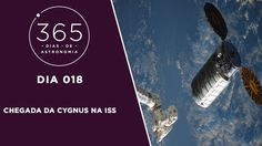 365 Dias de Astronomia - 018 - Chegada da Cygnus na ISS