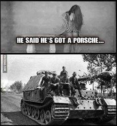 Everybody wants a Porsche! Army Jokes, Military Jokes, History Jokes, Aliens Funny, War Thunder, Cosplay Anime, World Of Tanks, Stupid Funny Memes, Funny Games