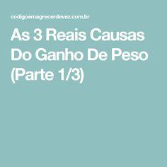 As 3 Reais Causas Do Ganho De Peso (Parte 1/3)