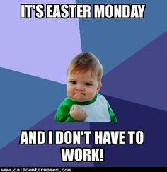 Woot - Don't have to work on Easter Monday - http://www.callcentermemes.com/woot-dont-have-to-work-on-easter-monday/