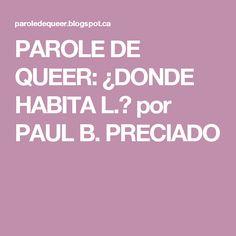 PAROLE DE QUEER: ¿DONDE HABITA L.? por PAUL B. PRECIADO