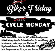 """FOR LIMITED TIME ONLY, get 10% off purchases Now Until November 28th, 2017. Not Valid with any other order. Excludes Close-Outs, Patches and Sewing. For Online orders use the Coupon Code: """"BikerFriday17"""". https://hudsonleather.com/ For in-store purchases, save this on your cellphone and show at the register."""