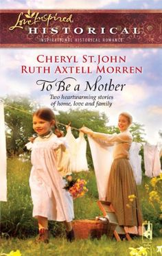 To Be a Mother: Mountain Rose\A Family of Her Own (Love Inspired Historical #53) by Cheryl St.John/Ruth Axtell Morren, Apr 2010