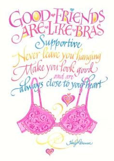 Good friends are like bras...