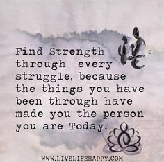 """Find strength through every struggle, because the things you have been through have made you the person you are today."" by deeplifequotes, ..."