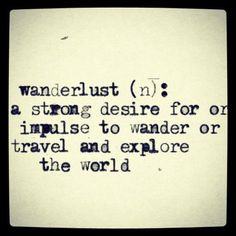 Wanderlust: a strong desire or impulse to wander or travel and explore the world. I have 'wanderlust'! The Words, Quotes To Live By, Me Quotes, Qoutes, Tour Quotes, Wild Quotes, Speak Quotes, Random Quotes, Quotable Quotes