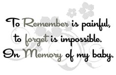 in memory of the babies who were miscarried or stillborn.
