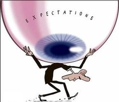 "EXPECTATIONS: ""Expectations are interesting things; they set one person up for failure and the other for disappointment. Why have them at all?"" ~ Creator through Jennifer Farley 