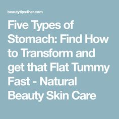 Five Types of Stomach: Find How to Transform and get that Flat Tummy Fast - Natural Beauty Skin Care