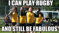 I can play rugby and still be fabulous.