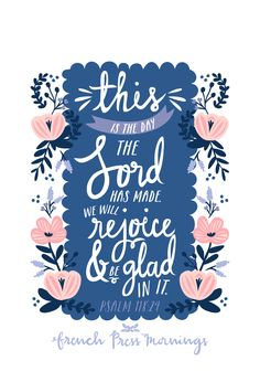 """French Press Mornings - Psalm - """"This is the day the Lord has made. We will rejoice & be glad in it. Bible Verses Quotes, Bible Scriptures, Scripture Verses, Wisdom Quotes, Qoutes, God Is, Word Of God, French Press Mornings, Rejoice And Be Glad"""