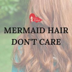 Mermaid hair don't care | How to be a Redhead #Redheads