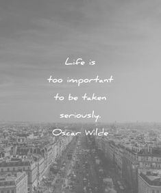 300 Inspiring Life Quotes That Will Move You (Deeply) life quotes too important taken seriously oscar wilde wisdom Positive Quotes For Life Happiness, Meaningful Quotes About Life, True Quotes About Life, Inspiring Quotes About Life, Inspirational Quotes, Quotes About Travel, Beautiful Life Quotes, Funny Life Quotes, Motivational Quotes