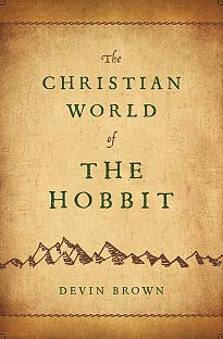 The Christian World of The Hobbit, by Devin Brown - PR6039.O32 B76 2012