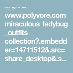 www.polyvore.com miraculous_ladybug_outfits collection?.embedder=14711512&.src=share_desktop&.svc=pinterest&id=5456481&utm_campaign=default