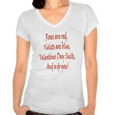 Funny Ladies Valentines Day Sucks Roses are Red Shirt Roses are Red, Violets are Blue, Valentines Day Sucks and So Do You - Anti Valentines Day. Great for someone who hates the Valentines Day holiday or who has just been through a relationship break up.