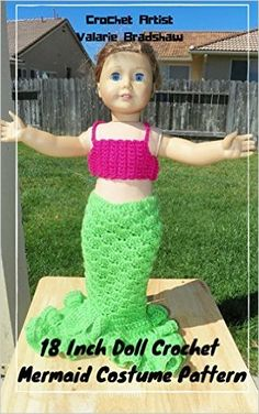 18 Inch Doll Crochet Mermaid Costume Pattern Worsted Weight Fits American Girl Doll Journey Girl My Life Our Generation: Crochet Pattern (18 Inch Doll Whimsical Clothing Collection Book 2) - Kindle edition by Valarie Bradshaw. Crafts, Hobbies & Home Kindle eBooks @ Amazon.com.