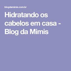 Hidratando os cabelos em casa - Blog da Mimis