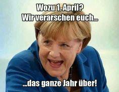 Merkel muss weg! Wozu 1. April? Wir verarschen euch das ganze Jahr über!