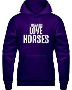 I Freaking Love Horses Hoodie, Gift for Horse Lover, Horse Gift, Horse Clothing, Barn Clothes, Equestrian Gift, Equestrian Clothing