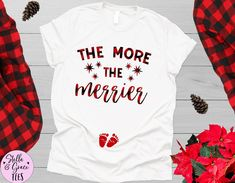 Christmas Pregnancy Announcement Shirt, The More The Merrier Shirt, Funny Xmas Baby Reveal, Pregnant Top, Winter Pregnancy Shirt Family Shirts, Mom Shirts, Cute Shirts, Mommy And Me Shirt, Mommy And Me Outfits, Pregnancy Announcement Shirt, Pregnancy Shirts, Winter Pregnancy, Family Christmas Pajamas