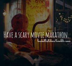 Have a scary movie marathon ✔ 17 January 2016- Keith and I watched The Conjuring, Annabelle, Paranormal Activity: The Marked Ones and Paranormal Activity: The Ghost Dimension
