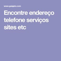 Encontre endereço telefone serviços sites etc