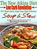 The New Atkins Diet Low Carb Revolution 2017 Super Quick, Super Easy, Super Delicious Soup & Stew Recipes Cookbook - http://www.painlessdiet.com/the-new-atkins-diet-low-carb-revolution-2017-super-quick-super-easy-super-delicious-soup-stew-recipes-cookbook/